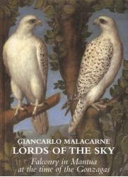 Lords of the sky. Falconry in Mantua at the time of the Gonzagas by Giancarlo Malacarne